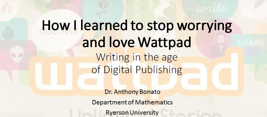 How I Learned to Stop Worrying and Love Wattpad: Writing in the age